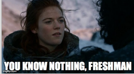 You Know Nothing Freshman meme3 10 things i've learned since starting college the biz