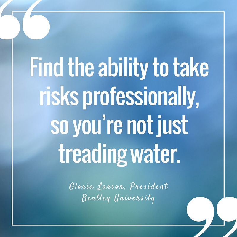 Find the ability to take risks professionally, so you¹re not just treading water..jpg